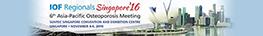 04-06 Nov 2016 – IOF Regionals 6th Asia-Pacific Osteoporosis Meeting – Singapore, Singapore