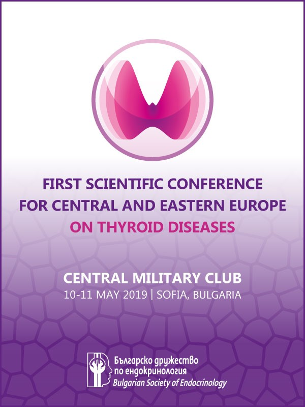 11-12 May 2019, First Scientific Conference for Central and Eastern Europe on Thyroid Diseases, Central Military Club, Sofia, Bulgaria